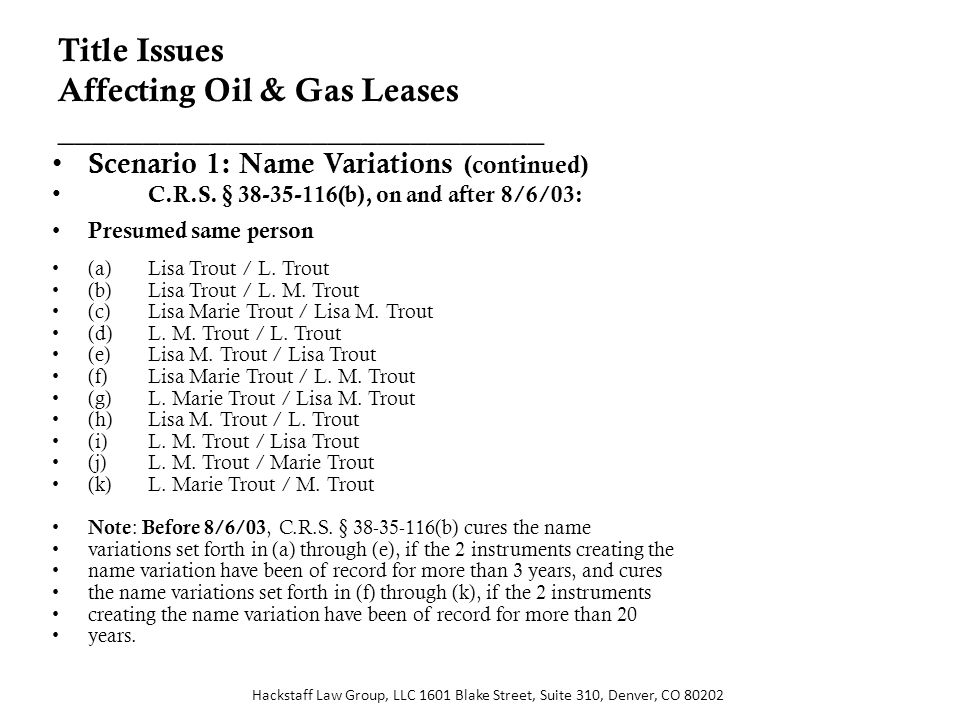 Title Issues Affecting Oil & Gas Leases _____________________________ Scenario 1: Name Variations (continued) C.R.S.