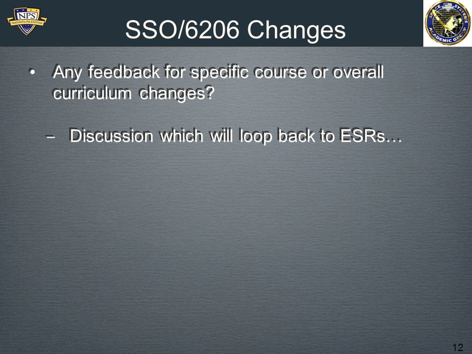 12 SSO/6206 Changes Any feedback for specific course or overall curriculum changes.