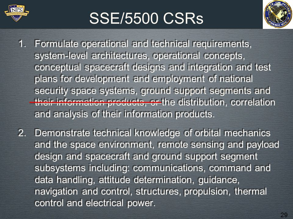 29 SSE/5500 CSRs 1.Formulate operational and technical requirements, system-level architectures, operational concepts, conceptual spacecraft designs and integration and test plans for development and employment of national security space systems, ground support segments and their information products, or the distribution, correlation and analysis of their information products.
