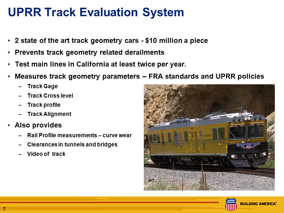8 UPRR Rail Detector System Key technology to prevent broken rail derailments UPRR tests main line rail in California every 3 to 6 months –Test frequency is based on tonnage –Test frequency is more than FRA requirement We dedicate 4 rail detectors full time in California Ultrasonic (sound wave) searches internally for rail flows Cars in California are the latest technology 2 years old or less Car averages 7 mph.