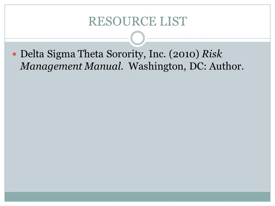 RESOURCE LIST Delta Sigma Theta Sorority, Inc. (2010) Risk Management Manual. Washington, DC: Author.