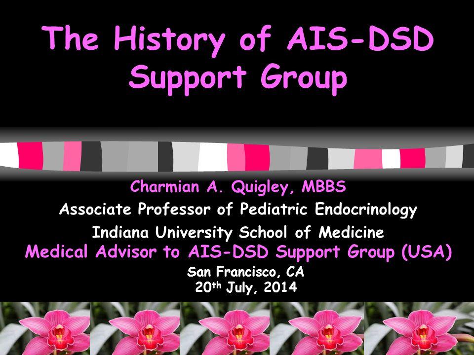 History of AIS-DSD SG 1950 1990 1995 2000 2005 2010 2015 1953: Morris describes Testicular Feminization AKA Morris Syndrome