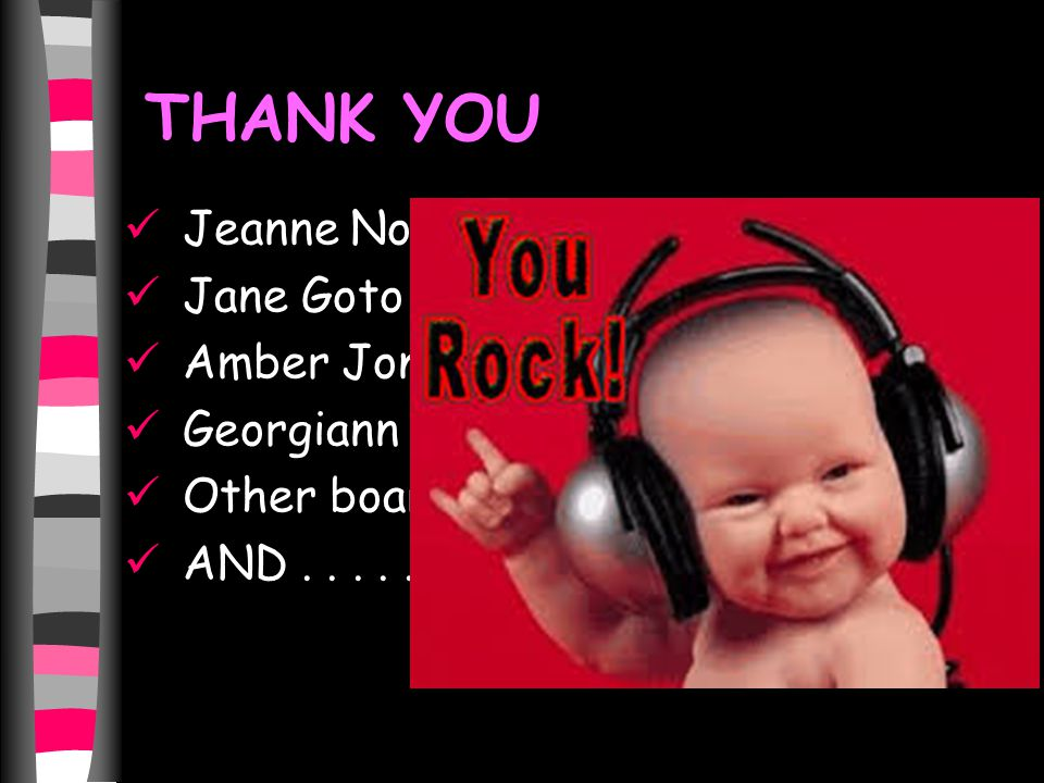 Jeanne Nollman Jane Goto Amber Jones Georgiann Davis Other board members AND...... THANK YOU