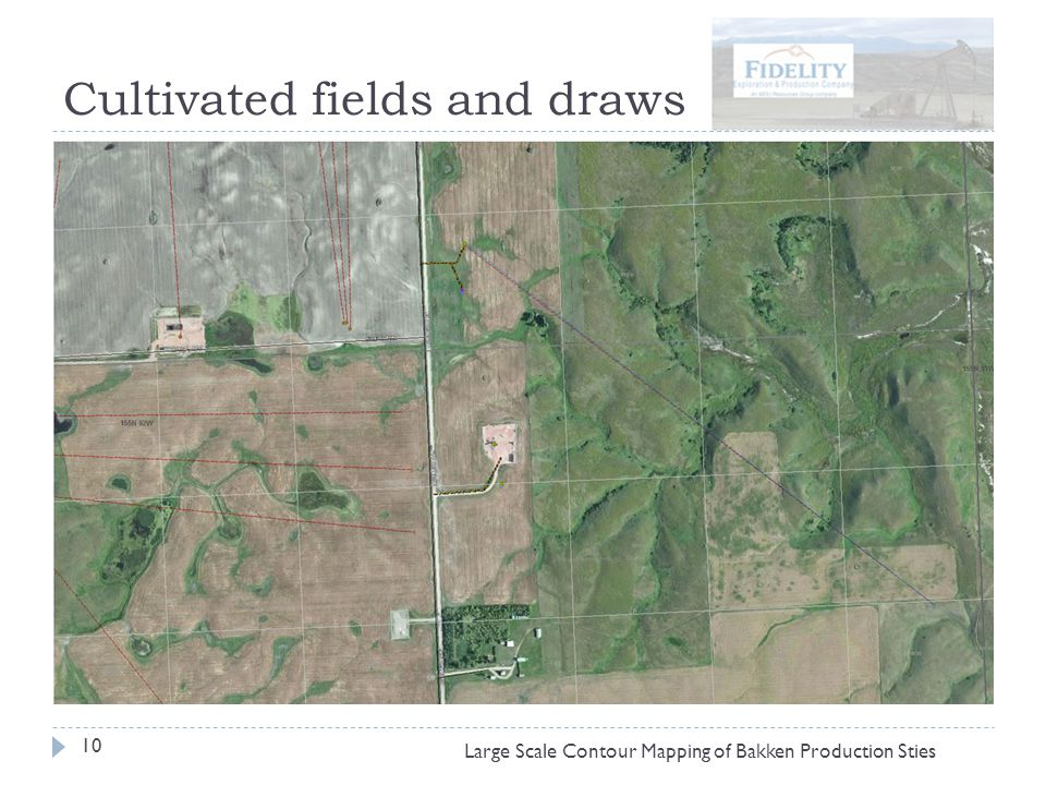 Cultivated fields and draws 10 Large Scale Contour Mapping of Bakken Production Sties