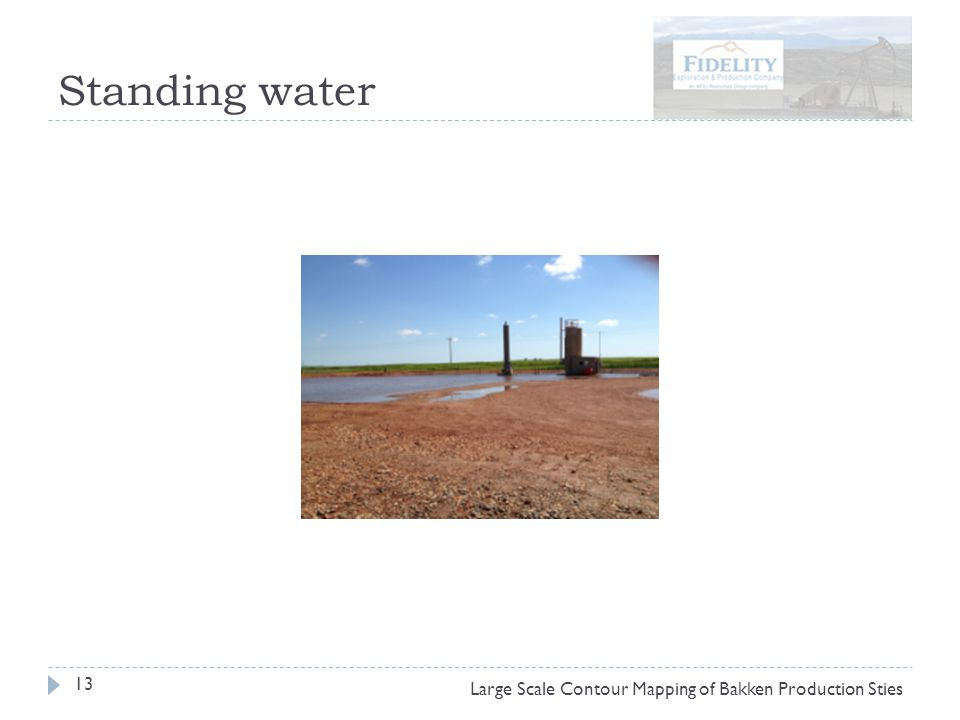 Standing water 13 Large Scale Contour Mapping of Bakken Production Sties