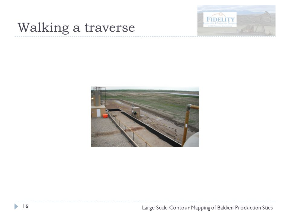 Walking a traverse 16 Large Scale Contour Mapping of Bakken Production Sties