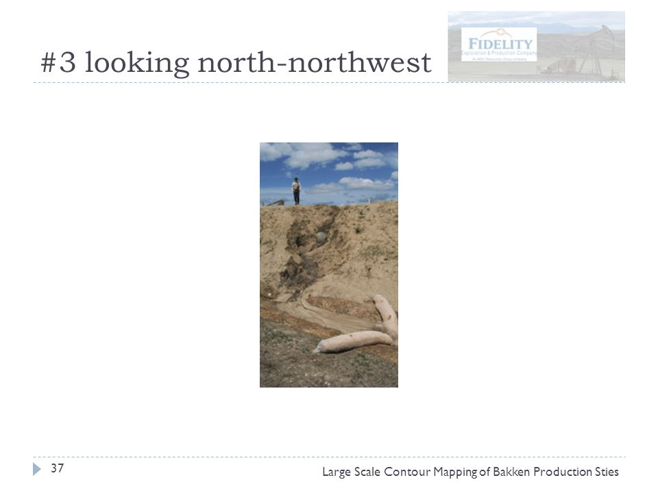 #3 looking north-northwest 37 Large Scale Contour Mapping of Bakken Production Sties