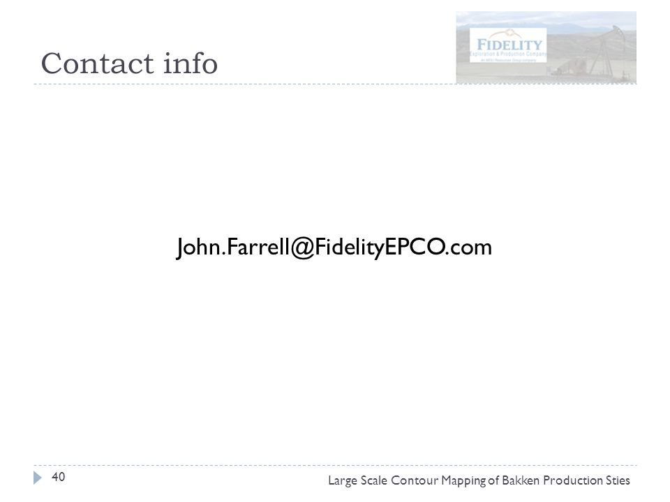 Contact info 40 Large Scale Contour Mapping of Bakken Production Sties John.Farrell@FidelityEPCO.com