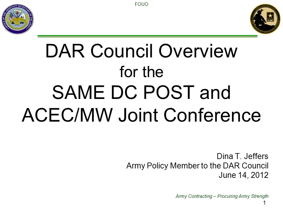 Army Contracting – Procuring Army Strength FOUO DAR Council Overview for the SAME DC POST and ACEC/MW Joint Conference Dina T.