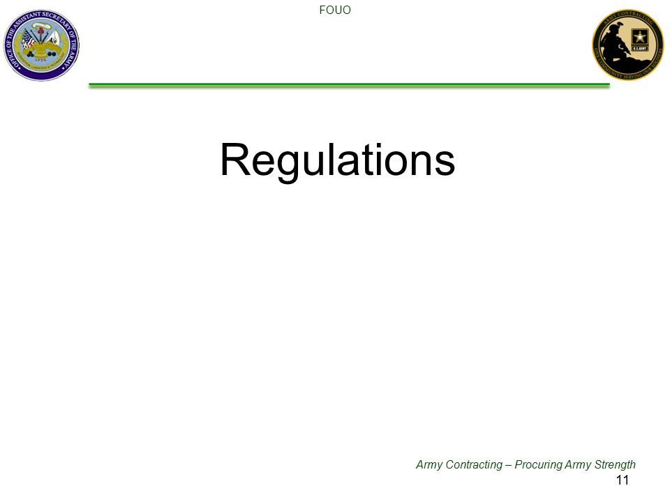 Army Contracting – Procuring Army Strength FOUO Regulations 11