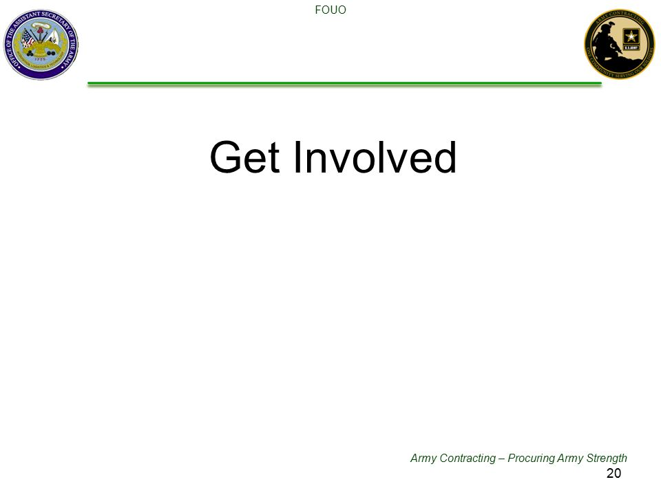 Army Contracting – Procuring Army Strength FOUO Get Involved 20