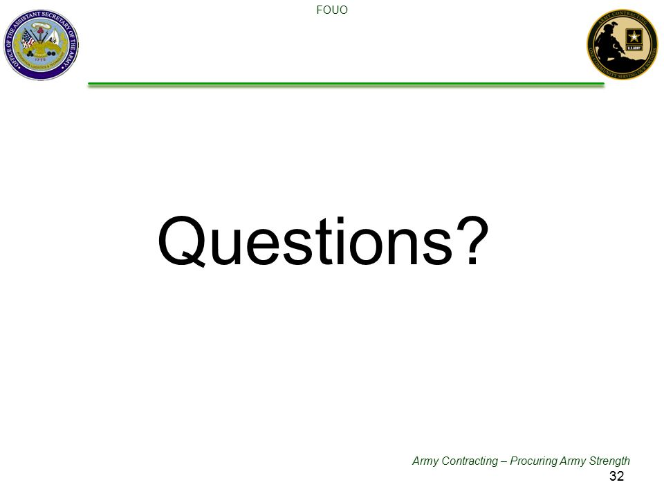 Army Contracting – Procuring Army Strength FOUO Questions? 32