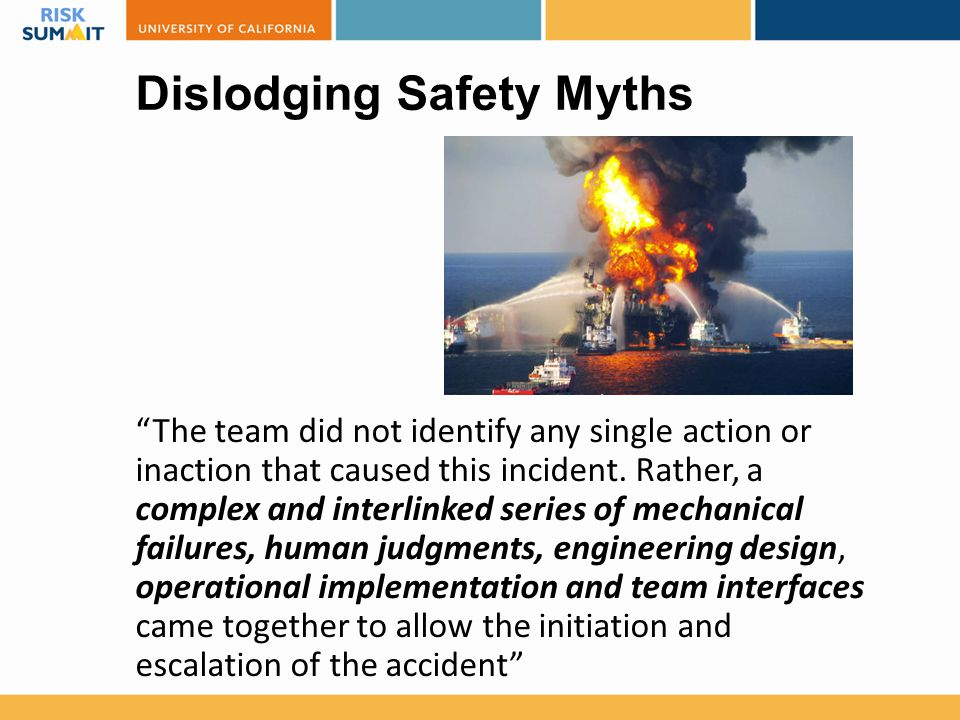 "Dislodging Safety Myths ""The team did not identify any single action or inaction that caused this incident. Rather, a complex and interlinked series o"