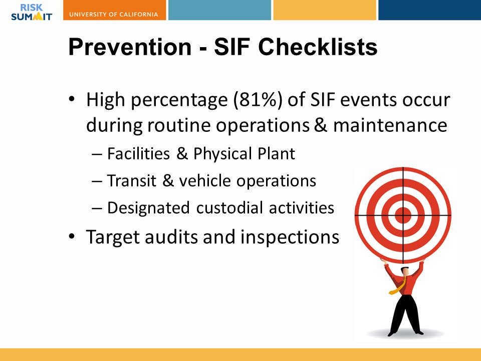Prevention - SIF Checklists High percentage (81%) of SIF events occur during routine operations & maintenance – Facilities & Physical Plant – Transit