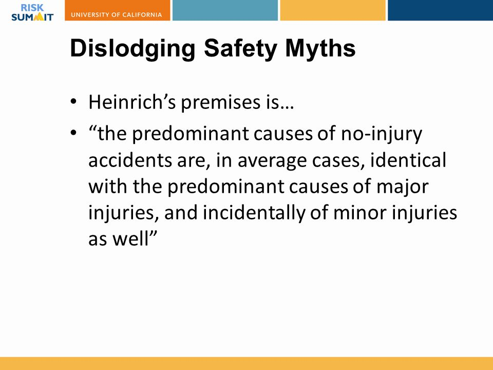 "Heinrich's premises is… ""the predominant causes of no-injury accidents are, in average cases, identical with the predominant causes of major injuries,"