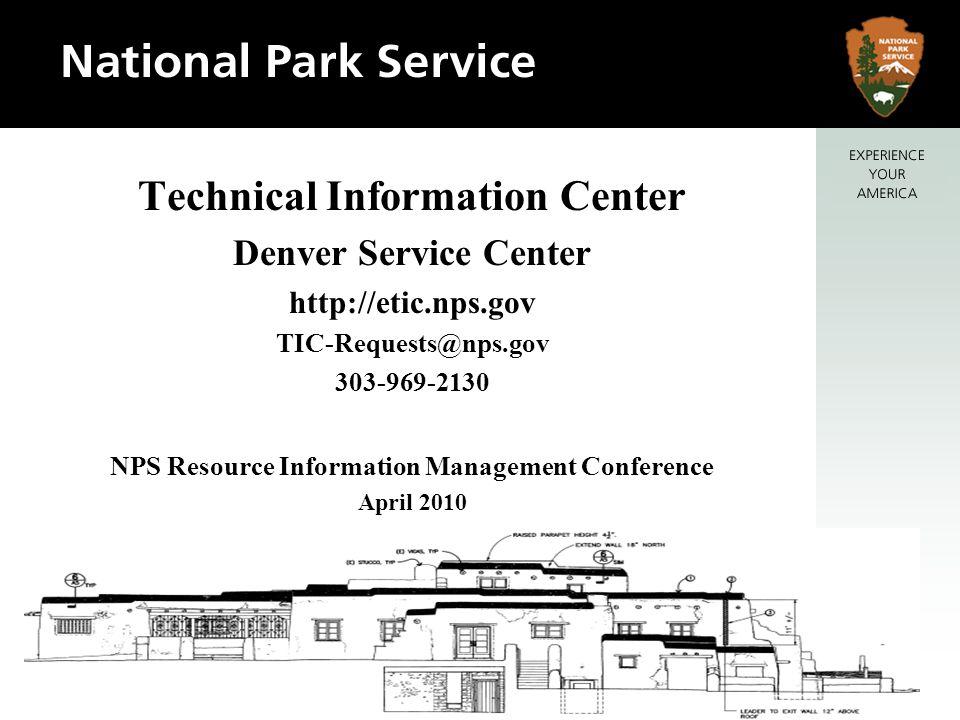 Technical Information Center Denver Service Center http://etic.nps.gov TIC-Requests@nps.gov 303-969-2130 NPS Resource Information Management Conferenc