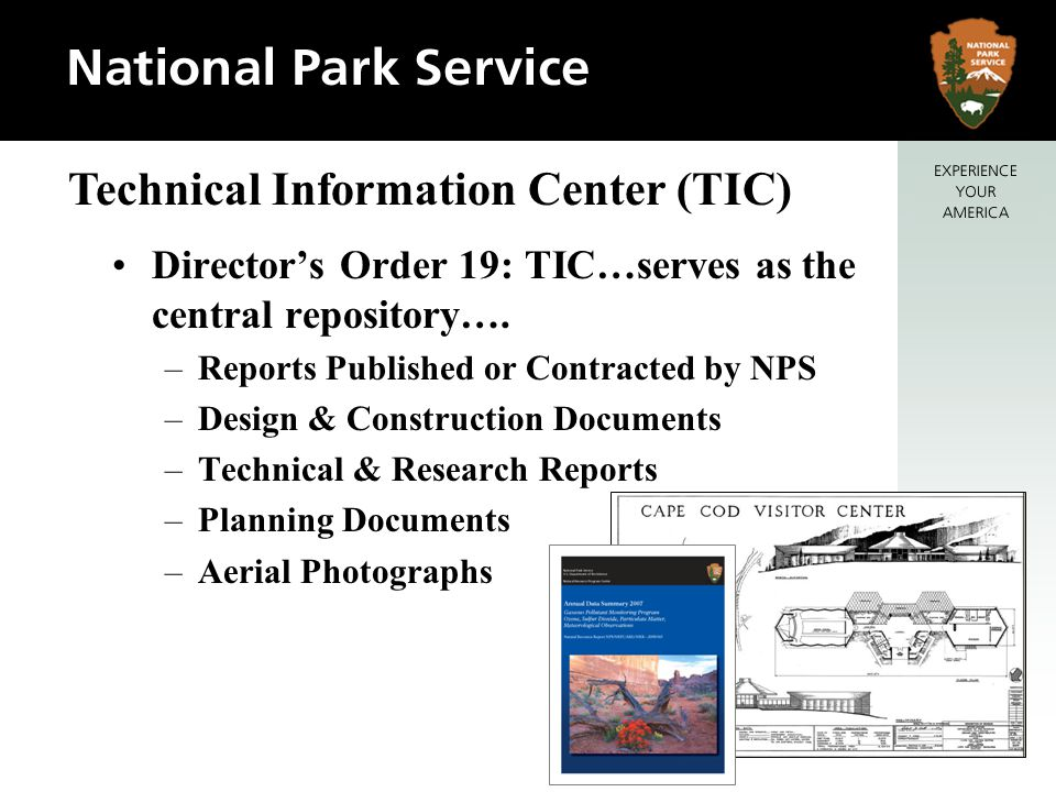 Oldest NPS Information System 1963 Microfilming Large Format Drawings –Computerized Index for Retrieval 1970s Denver Service Center / TIC –Service Wide Repository –NPS Published or Funded Reports 1998 Internet Access to Collection 2002 Scanning New & Legacy 2004 eTIC Intranet Access to Metadata & Images 2009 Integrated Document & Records Management System