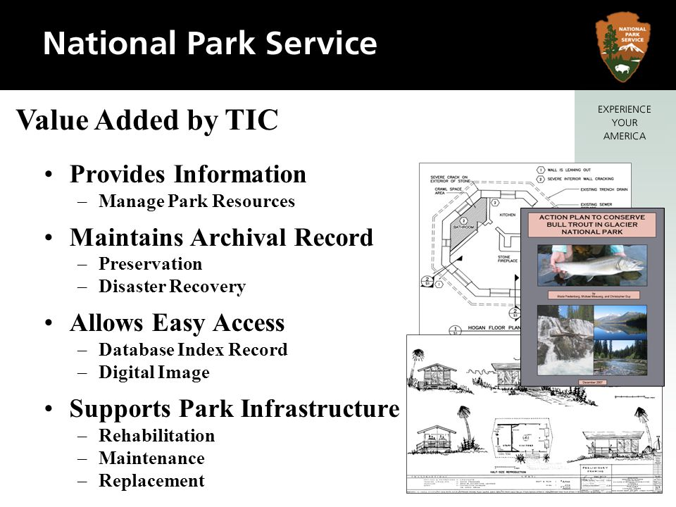 Provides Information –Manage Park Resources Maintains Archival Record –Preservation –Disaster Recovery Allows Easy Access –Database Index Record –Digi