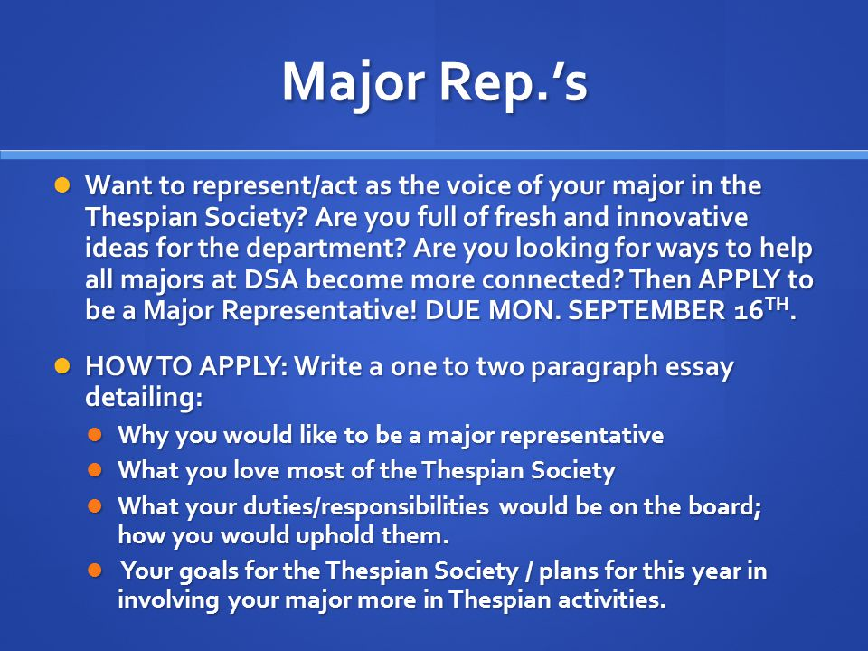 Major Rep.'s Want to represent/act as the voice of your major in the Thespian Society.