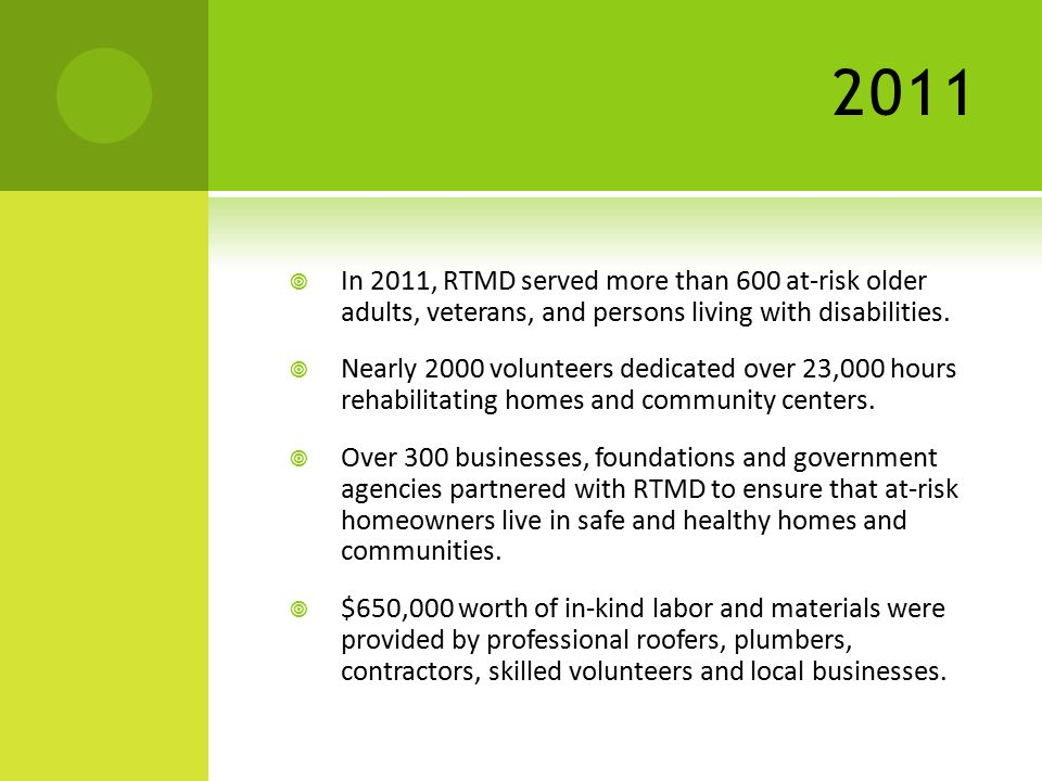 2011  In 2011, RTMD served more than 600 at-risk older adults, veterans, and persons living with disabilities.