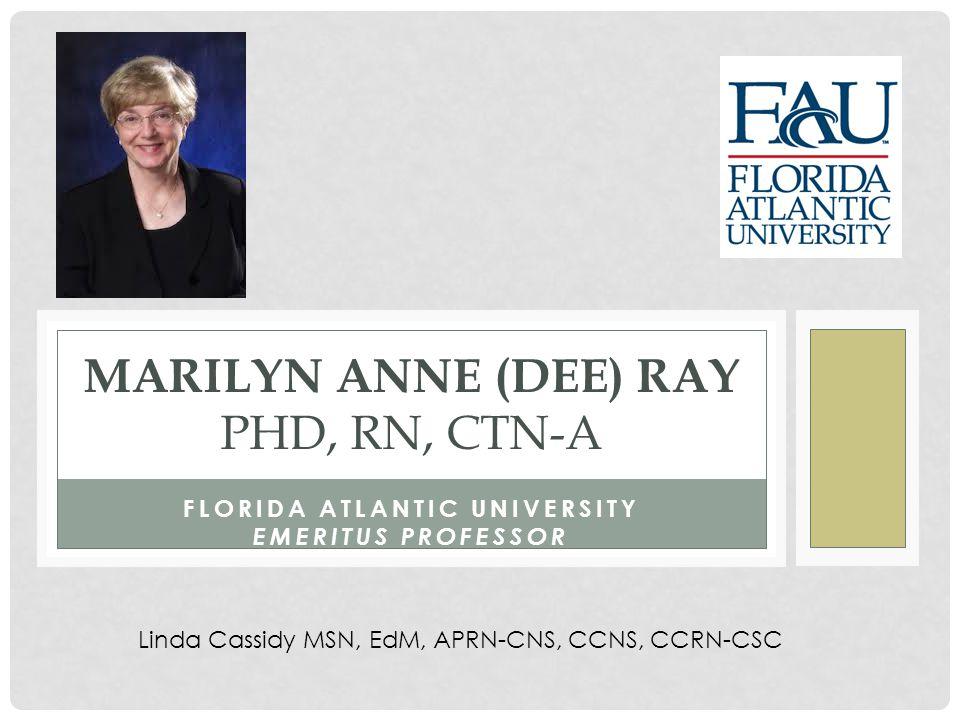 FLORIDA ATLANTIC UNIVERSITY EMERITUS PROFESSOR MARILYN ANNE (DEE) RAY PHD, RN, CTN-A Linda Cassidy MSN, EdM, APRN-CNS, CCNS, CCRN-CSC