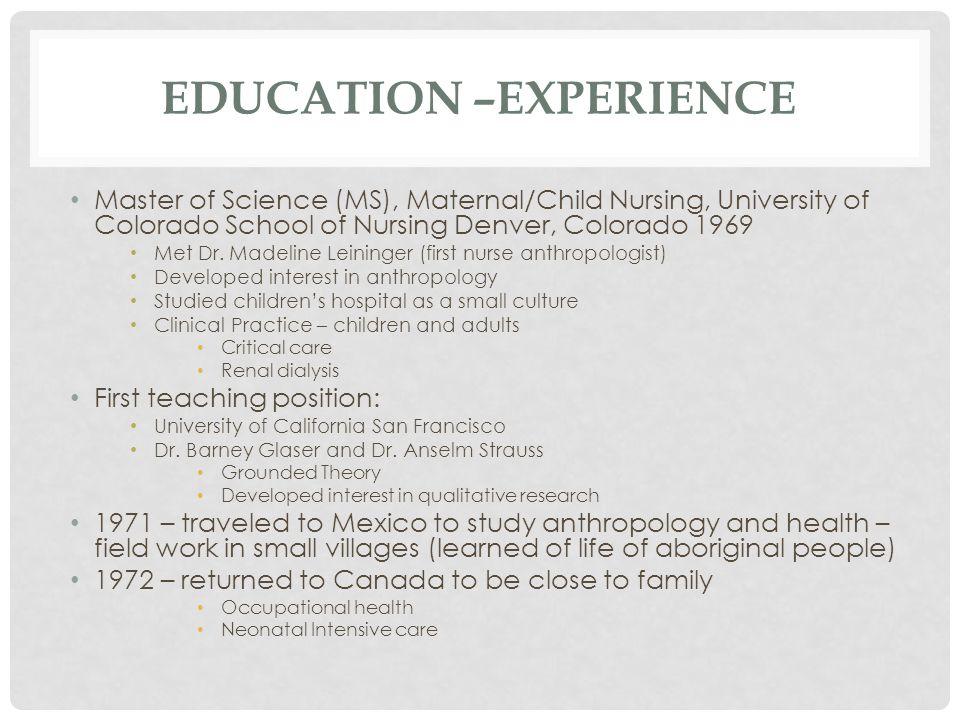 EDUCATION –EXPERIENCE Master of Science (MS), Maternal/Child Nursing, University of Colorado School of Nursing Denver, Colorado 1969 Met Dr.