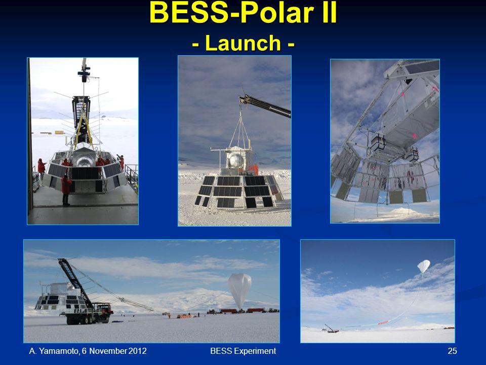 BESS-Polar II - Launch - A. Yamamoto, 6 November 2012 25BESS Experiment