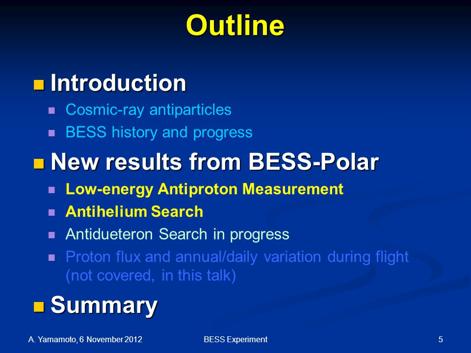 Outline Introduction Introduction Cosmic-ray antiparticles BESS history and progress New results from BESS-Polar New results from BESS-Polar Low-energy Antiproton Measurement Antihelium Search Antidueteron Search in progress Proton flux and annual/daily variation during flight (not covered, in this talk) Summary Summary A.