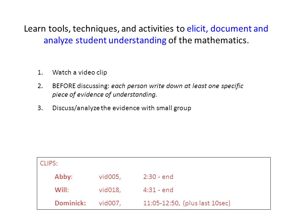 Learn tools, techniques, and activities to elicit, document and analyze student understanding of the mathematics.