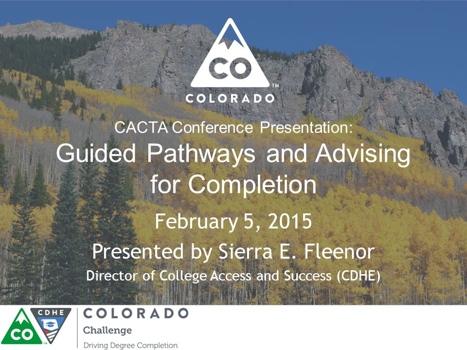 CACTA Conference Presentation: Guided Pathways and Advising for Completion February 5, 2015 Presented by Sierra E.