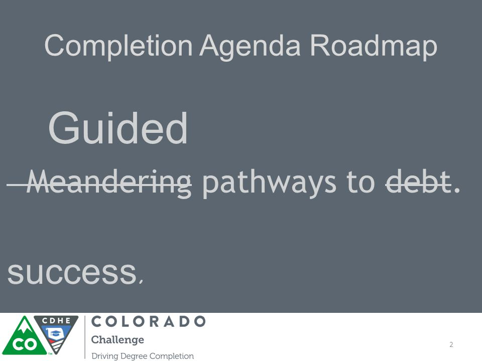 Completion Agenda Roadmap Guided Meandering pathways to debt. success. 2