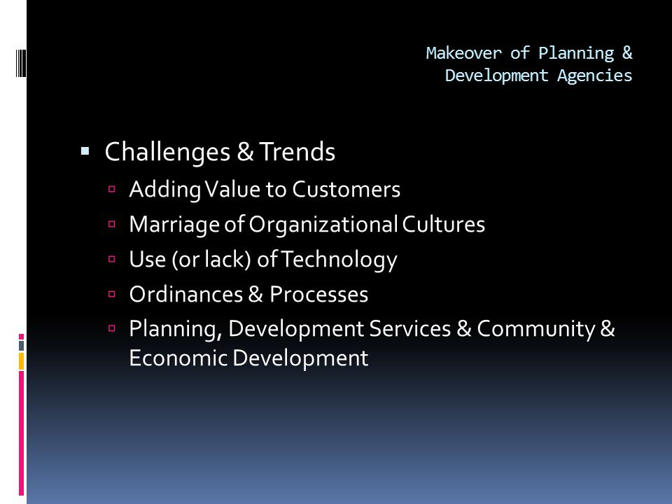 Makeover of Planning & Development Agencies  Adding Value to Customer  Defining who customers are  Changing mindset about customer service  Salt Lake County