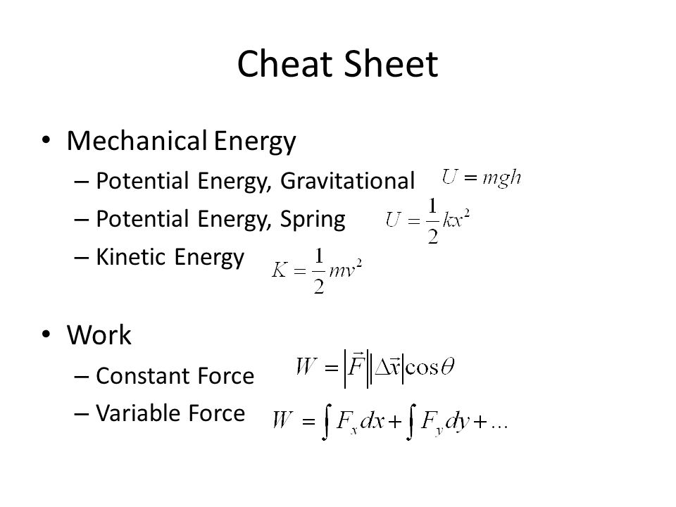 Cheat Sheet Mechanical Energy – Potential Energy, Gravitational – Potential Energy, Spring – Kinetic Energy Work – Constant Force – Variable Force