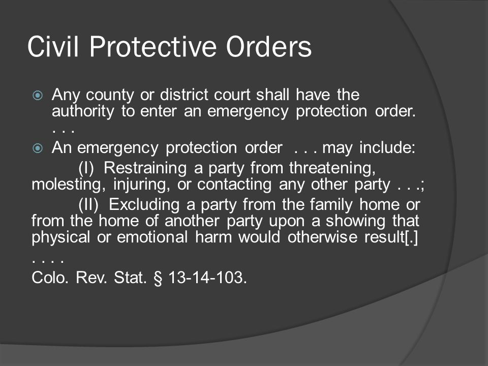 Civil Protective Orders  Any county or district court shall have the authority to enter an emergency protection order....
