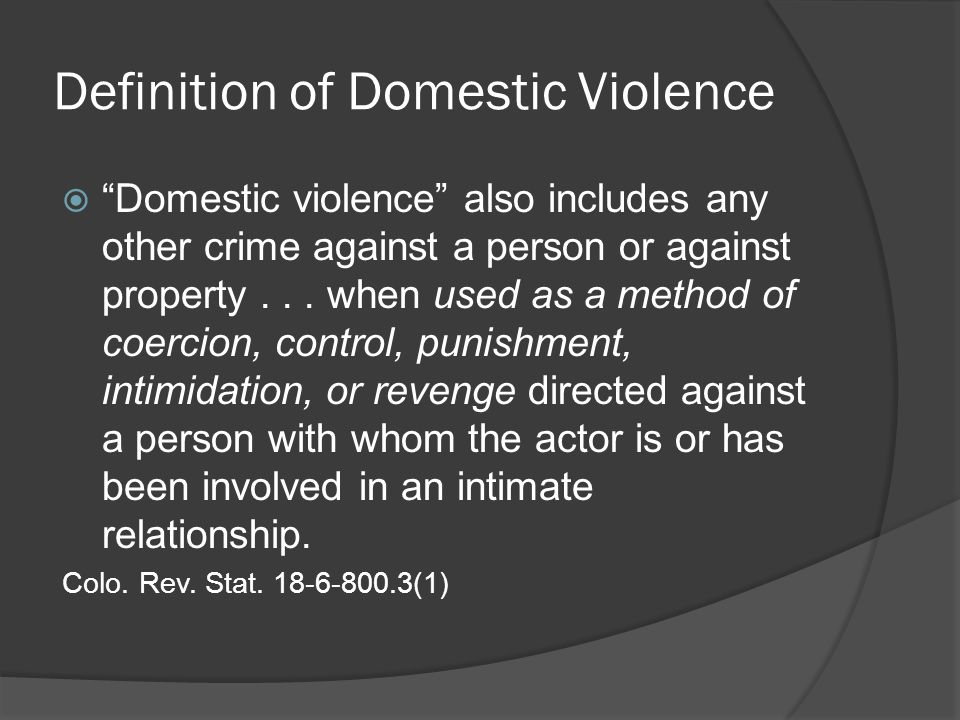 Definition of Domestic Violence  Domestic violence also includes any other crime against a person or against property...