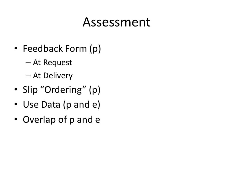 Assessment Feedback Form (p) – At Request – At Delivery Slip Ordering (p) Use Data (p and e) Overlap of p and e