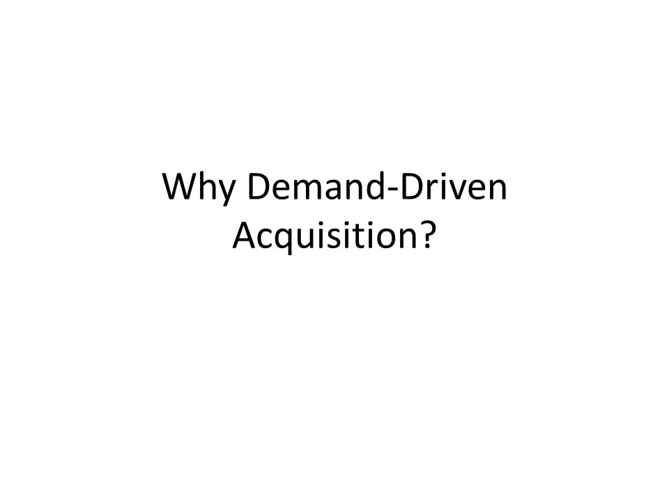 Why Demand-Driven Acquisition?