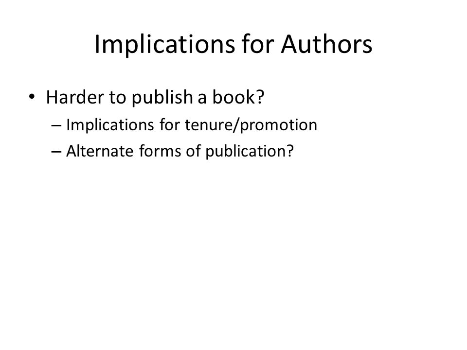 Implications for Authors Harder to publish a book.