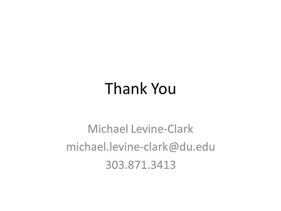 Thank You Michael Levine-Clark michael.levine-clark@du.edu 303.871.3413