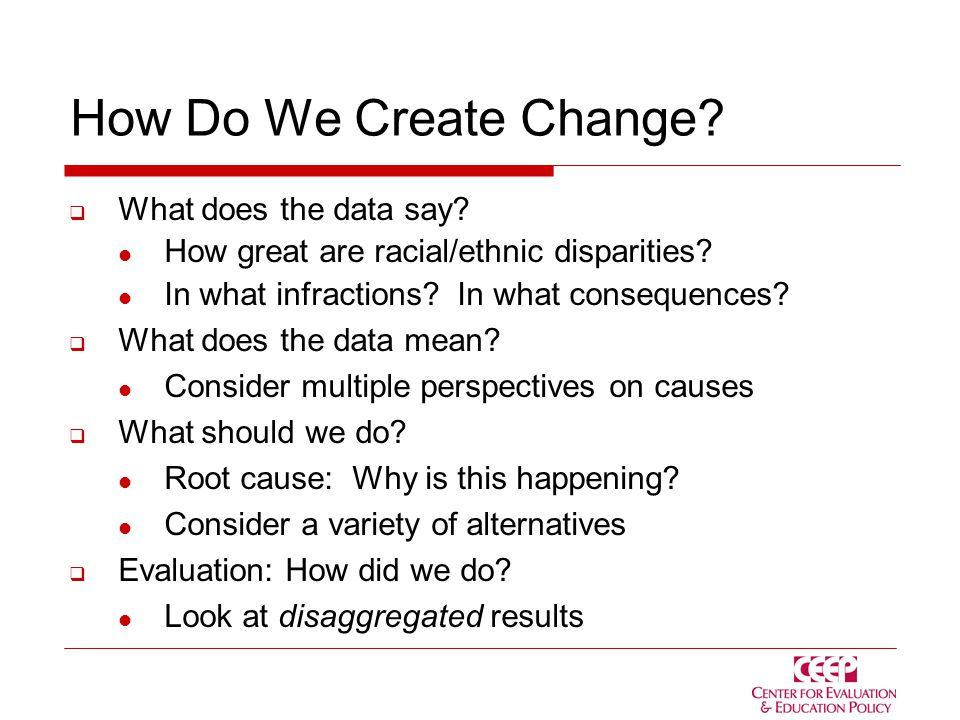 How Do We Create Change.  What does the data say.