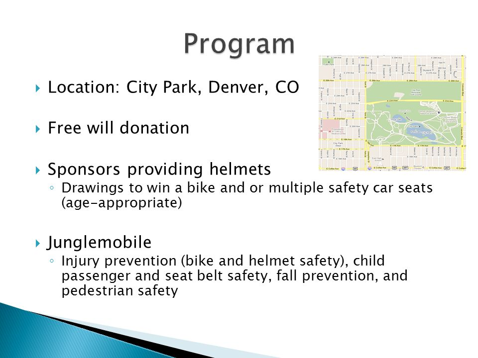 Location: City Park, Denver, CO  Free will donation  Sponsors providing helmets ◦ Drawings to win a bike and or multiple safety car seats (age-app