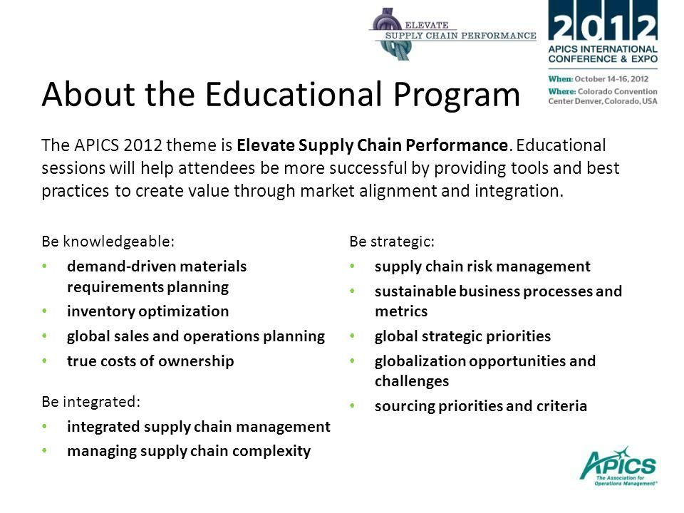 About the Educational Program The APICS 2012 theme is Elevate Supply Chain Performance.
