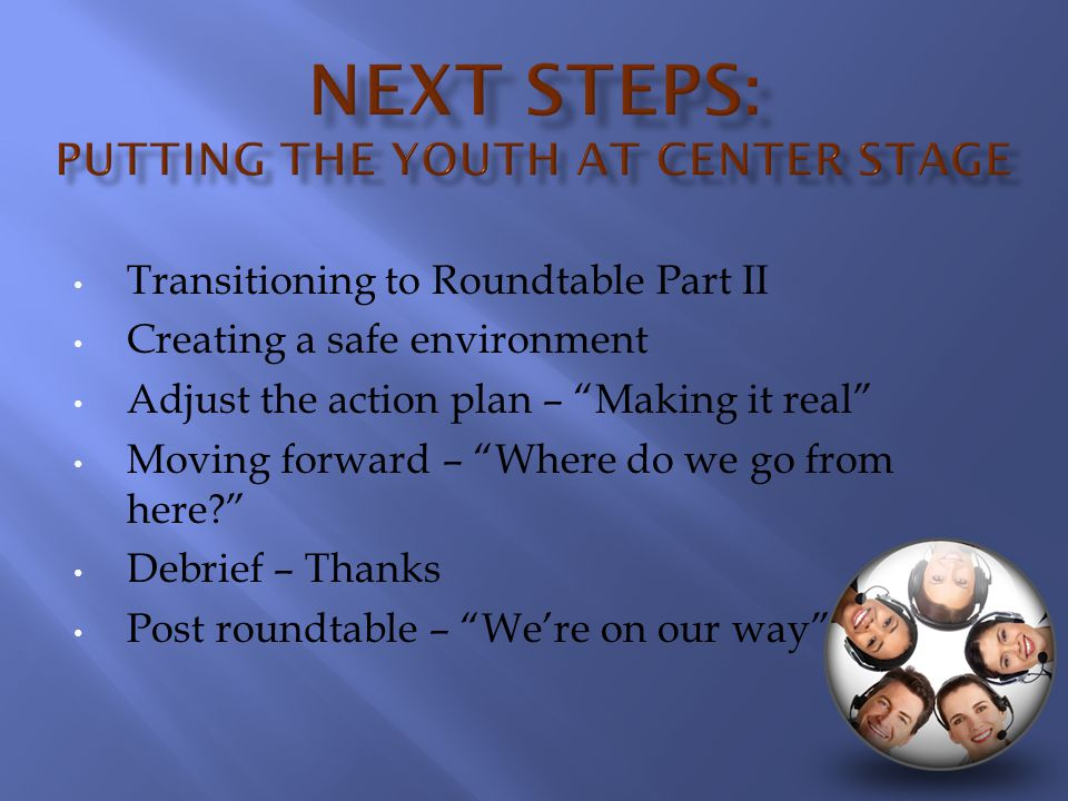 """Transitioning to Roundtable Part II Creating a safe environment Adjust the action plan – """"Making it real"""" Moving forward – """"Where do we go from here?"""""""