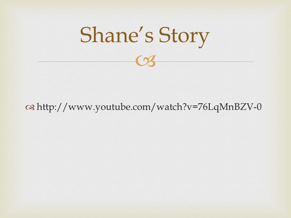   http://www.youtube.com/watch?v=76LqMnBZV-0 Shane's Story