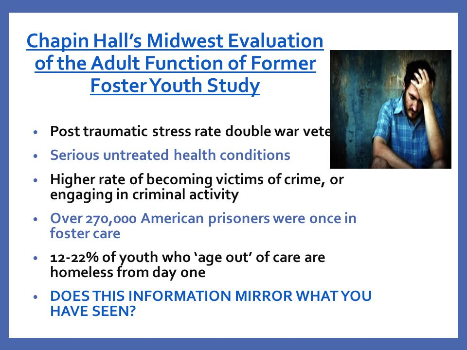 Chapin Hall's Midwest Evaluation of the Adult Function of Former Foster Youth Study Post traumatic stress rate double war veterans Serious untreated h