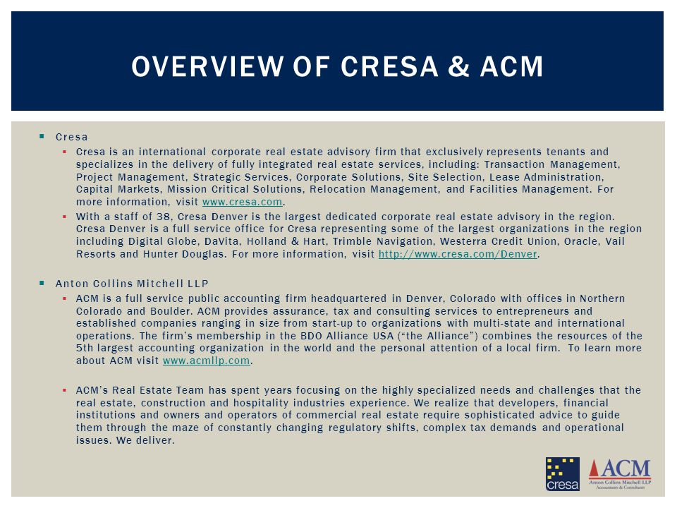  Cresa  Cresa is an international corporate real estate advisory firm that exclusively represents tenants and specializes in the delivery of fully integrated real estate services, including: Transaction Management, Project Management, Strategic Services, Corporate Solutions, Site Selection, Lease Administration, Capital Markets, Mission Critical Solutions, Relocation Management, and Facilities Management.
