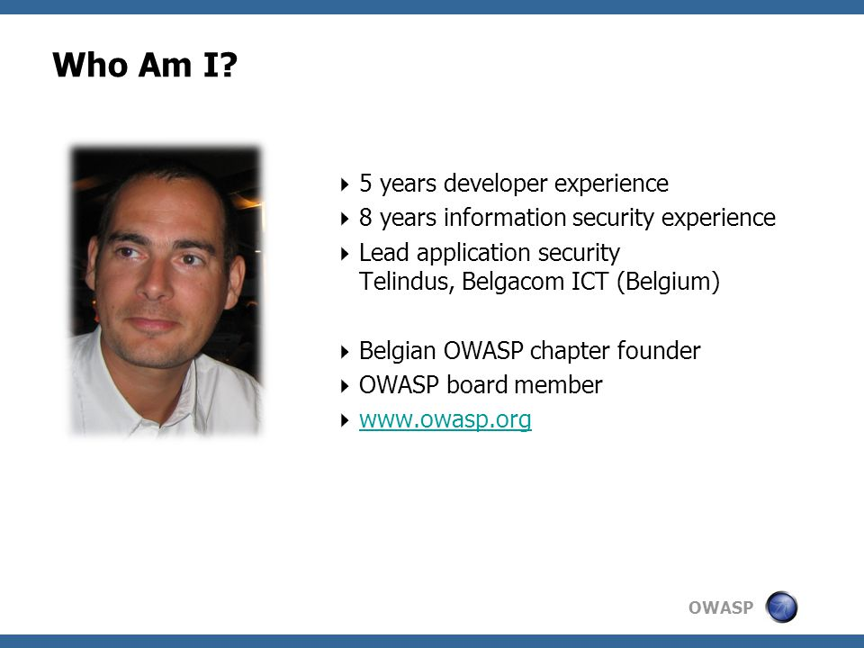 OWASP OWASP CLASP  Comprehensive, Lightweight Application Security Process  Prescriptive and Proactive  Centered around 7 AppSec Best Practices  Cover the entire software lifecycle (not just development) 33  Adaptable to any development process  CLASP defines roles across the SDLC  24 role-based process components  Start small and dial-in to your needs