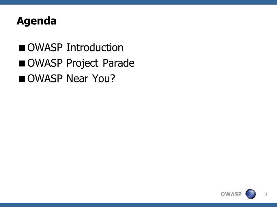 OWASP 4 Agenda  OWASP Introduction  OWASP Project Parade  OWASP Near You?