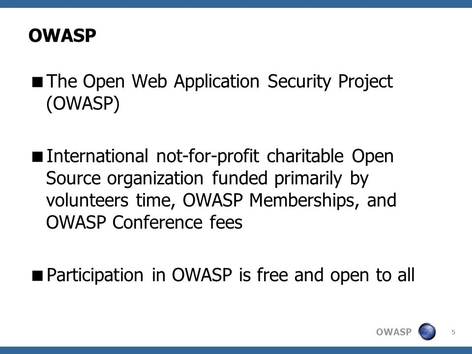 OWASP 6 OWASP Mission  to make application security visible, so that people and organizations can make informed decisions about application security risks