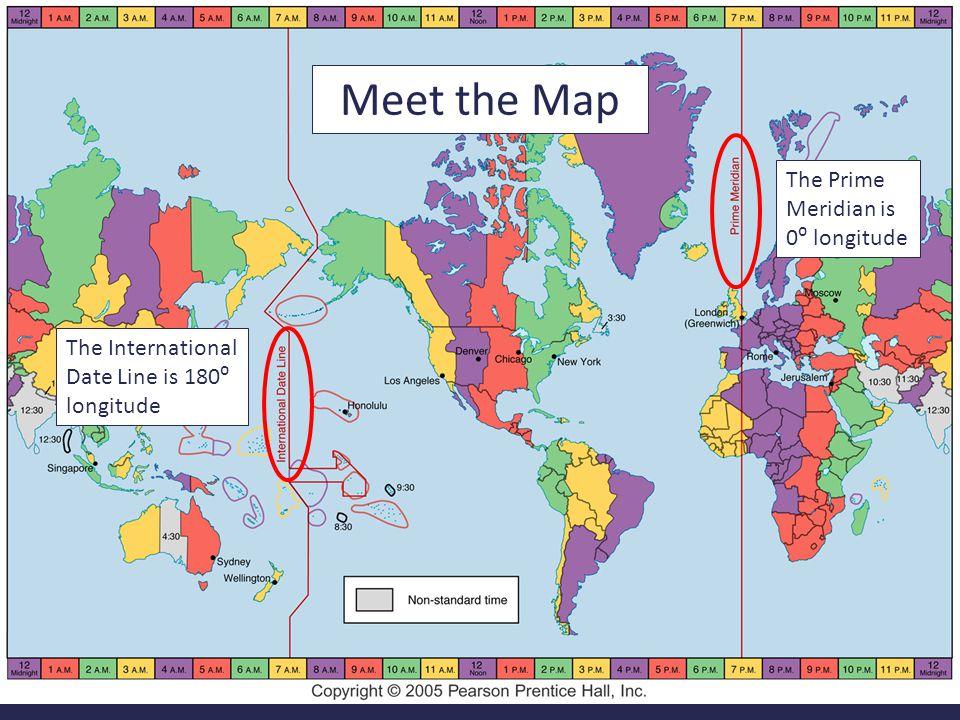 Meet the Map The Prime Meridian is 0⁰ longitude The International Date Line is 180⁰ longitude